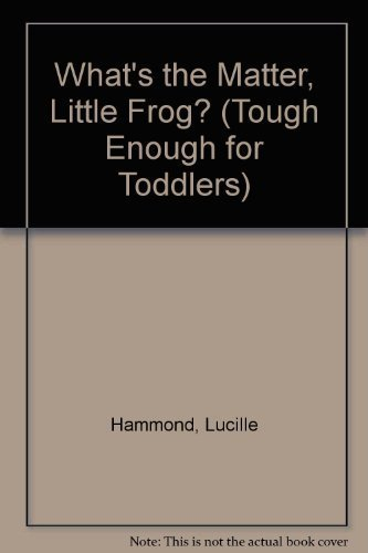 9780394888651: WHAT'S THE MATTER LITTLE FROG (Tough Enough for Toddlers)