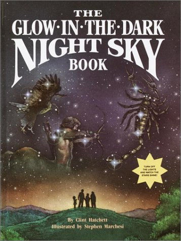 The Glow-in-the-dark Night Sky Book.: Hatchett, Clint (text); Marchesi, Stephen (illustrations).