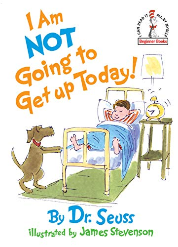 I Am Not Going to Get Up: Dr. Seuss