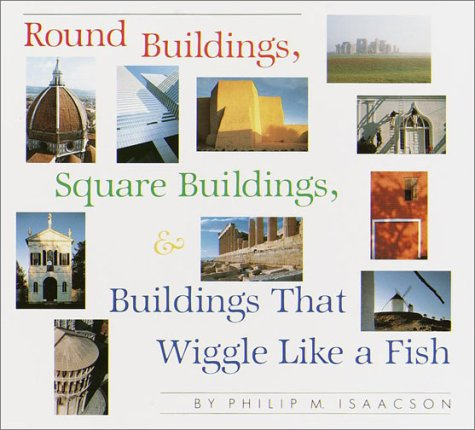 Round Buildings, Square Buildings, and Buildings that Wiggle Like a Fish (A Borzoi book)