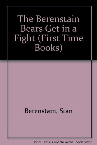 9780394897783: The Berenstain Bears Get in a Fight (First Time Books)