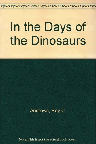 In the days of the dinosaurs: Andrews, Roy Chapman