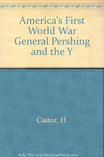 9780394903774: America's First World War General Pershing and the Y