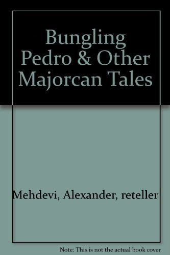 Bungling Pedro & Other Majorcan Tales: Mehdevi, Alexander, reteller