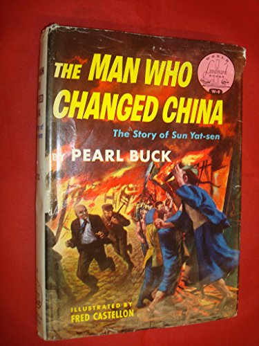 The Man Who Changed China: The Story of Sun Yat-sen: Pearl Buck