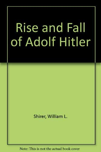 The Rise and Fall of Adolf Hitler (World Landmark Books - W-47): Shirer, William L.