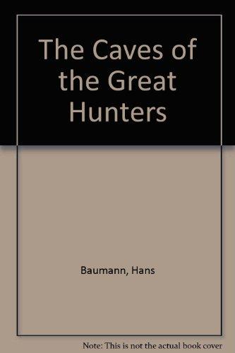 The Caves of the Great Hunters [Sep 01, 1975] Baumann, Hans; McHugh, Isabel a.: Baumann, Hans; ...