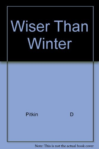 Wiser Than Winter: Pitkin D