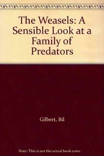The Weasels: A Sensible Look at a Family of Predators: Gilbert, Bil