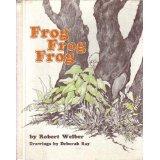 Frog Frog Frog: Welber, Robert