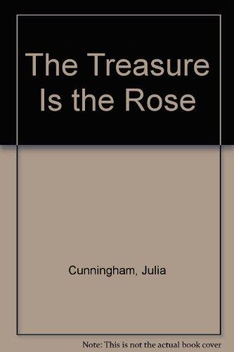 The Treasure Is the Rose: Cunningham, Julia