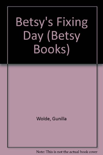 Betsy's Fixing Day (Betsy Books) (9780394937816) by Gunilla Wolde