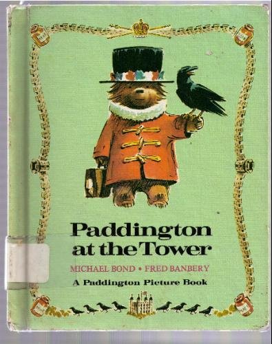 Paddington at the Tower (9780394938028) by Bond, Michael; Banbery, Fred