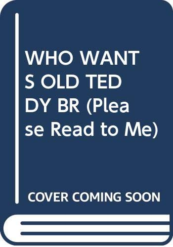 9780394939254: WHO WANTS OLD TEDDY BR (Please Read to Me)