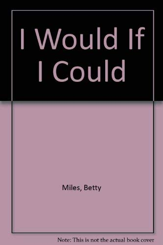 I Would If I Could (9780394939292) by Betty Miles