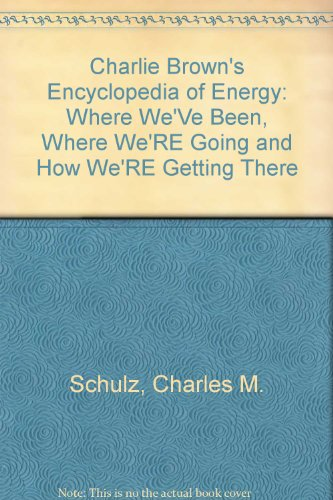 9780394946825: Charlie Brown's Encyclopedia of Energy: Where We'Ve Been, Where We'RE Going and How We'RE Getting There