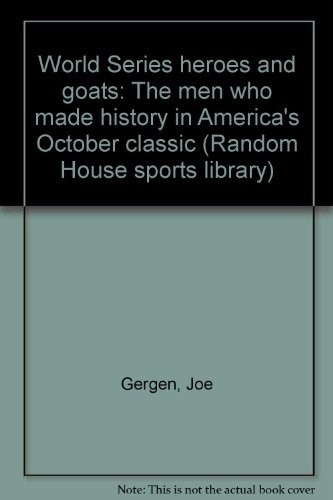 World Series heroes and goats: The men who made history in America's October classic (Random ...