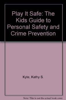 Play It Safe : The Kids' Guide: Kathy S. Kyte