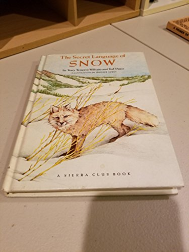 The Secret Language of Snow: Williams, Terry Tempest & Major, Ted