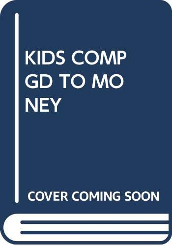 The Kids' Complete Guide to Money: Kathy S. Kyte