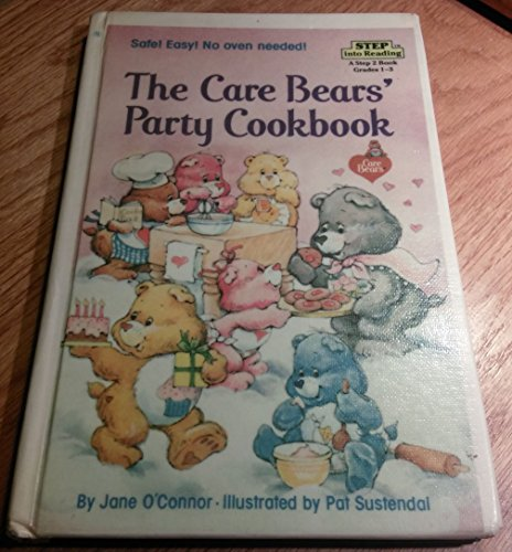 The Care Bears' Party Cookbook: O'Connor, Jane; Sustendal, Pat [Illustrator]