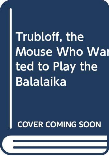 Trubloff, the Mouse Who Wanted to Play the Balalaika (9780394973166) by Burningham, John