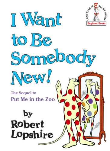I Want to Be Somebody New! (Beginner Books(R)) (9780394976167) by Lopshire, Robert