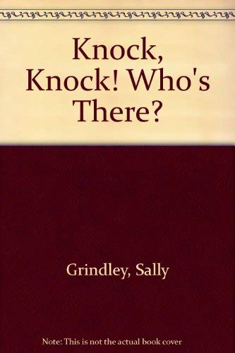 KNOCK, KNOCK! WHO'S THERE?: Grindley, Sally