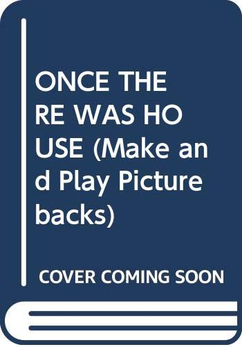 9780394987729: Once There Was a House...and Then You Can Make It: And You Can Make It (Make and Play Picturebacks)