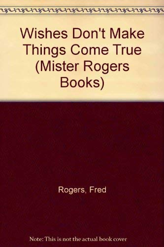 9780394987804: Wishes Don't Make Things Come True (Mister Rogers Books)