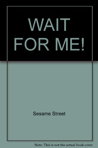 9780394991351: WAIT FOR ME! (A Sesame Street start-to-read book)