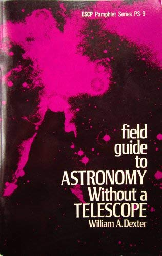 9780395026236: Field Guide to Astronomy Without a Telescope