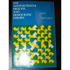 Administrative Process and Democratic Theory: Gawthrop, Louis