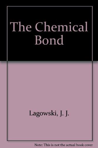 The Chemical Bond: J. J. Lagowski