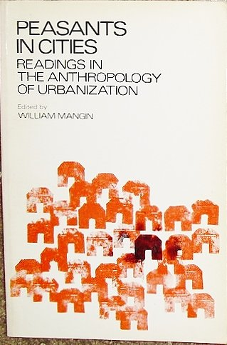 Peasants in Cities: Readings in the Anthropology of Urbanization.: William, Comp. Mangin