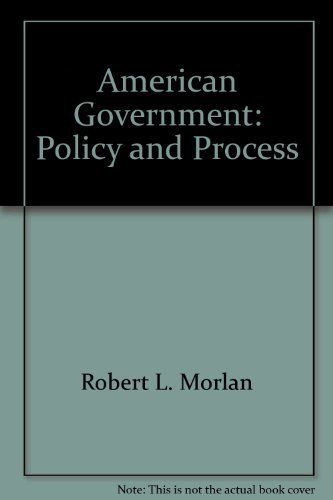 American Government: Policy and Process: Robert L. Morlan