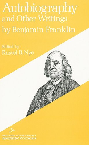 Autobiography and Other Writings (Riverside Editions): Franklin, Benjamin, Nye,