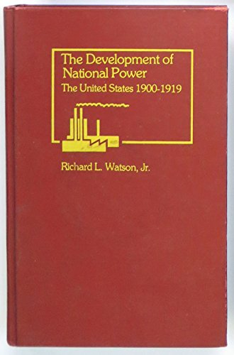 The development of national power: The United States, 1900-1919: Watson, Richard L