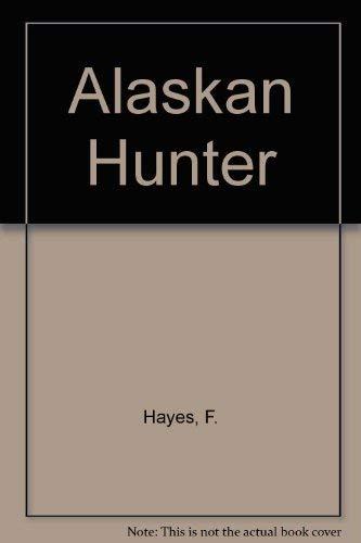 Alaskan Hunter: Hayes, Florence