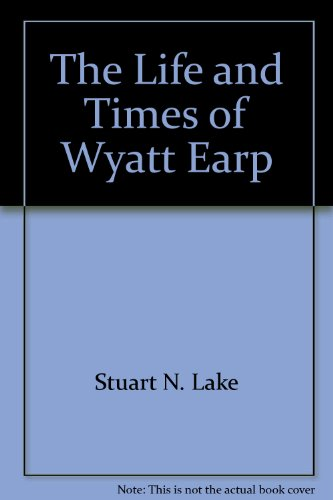 The Life and Times of Wyatt Earp: Lake, Stuart N.; illus by John McCormack