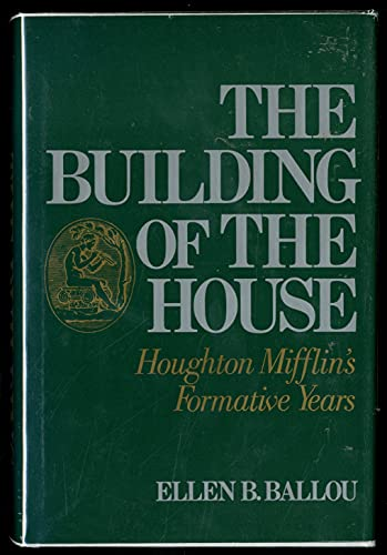 The Building of the House: Houghton Mifflin's First Half Century: Ballou, Ellen B.