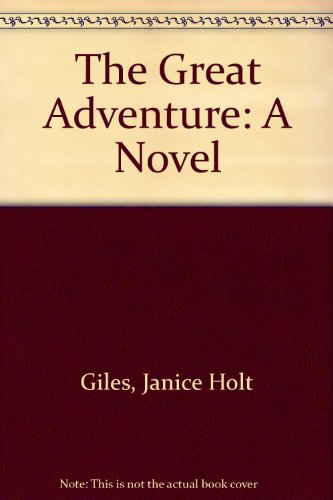 Great Adventure: A Novel of the Rocky Mountain Fur Trade: Giles, Janice Holt