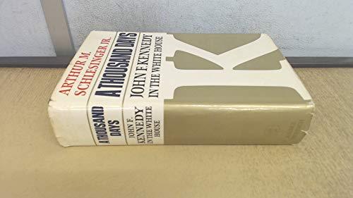 A Thousand Days: John F. Kennedy in: Schlesinger, Jr. Arthur