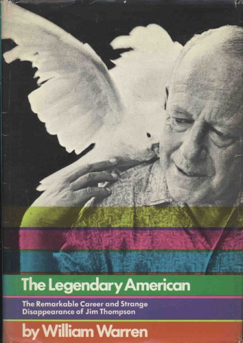 The Legendary American The Remarkable Career and Strange Disappearance of Jim Thompson.: Warren, ...