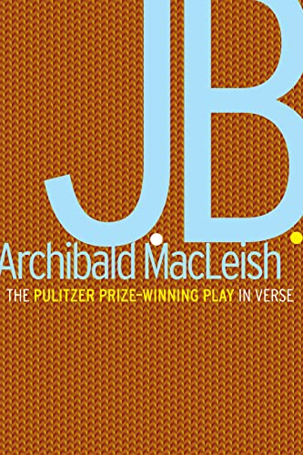 J.B.: A Play in Verse: MacLeish, Archibald
