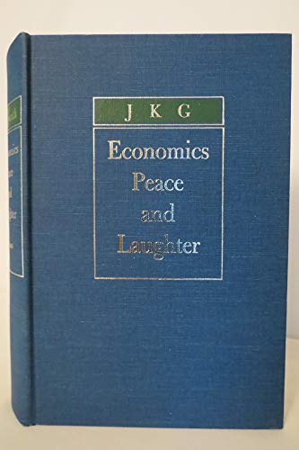 A Contemporary Guide to Economics, Peace, and Laughter: Galbraith, John Kenneth