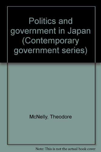 POLITICAL AND GOVERNMENT IN JAPAN : 2nd Edition (Contemporary Government Series): McNelly, Theodore