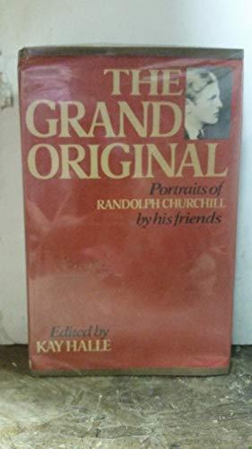 Grand Original: Portraits of Randolph Churchill by His Friends.: HALLE, KAY (ED.)