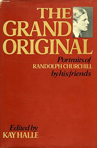 The Grand Original: Portraits of Randolph Churchill by His Friends: Halle, Kay