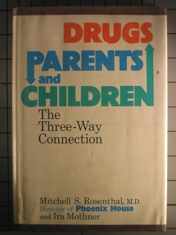 Drugs, Parents and Children: The Three-Way Connection